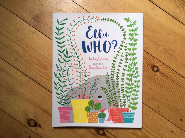 Cover of Ella Who? by Linda Ashman, illustrated by Sara Sanchez