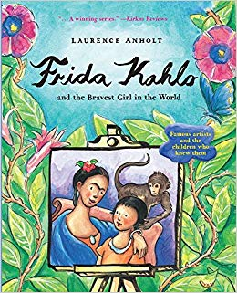 Frida Kahlo and the Bravest Girl in the World by Laurence Anholt