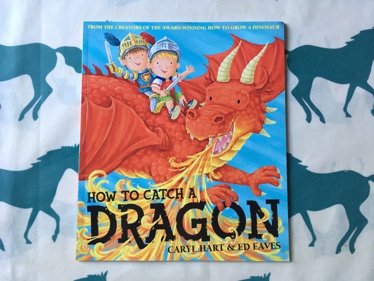 How To Catch A Dragon by Caryl Hart and Ed Eaves